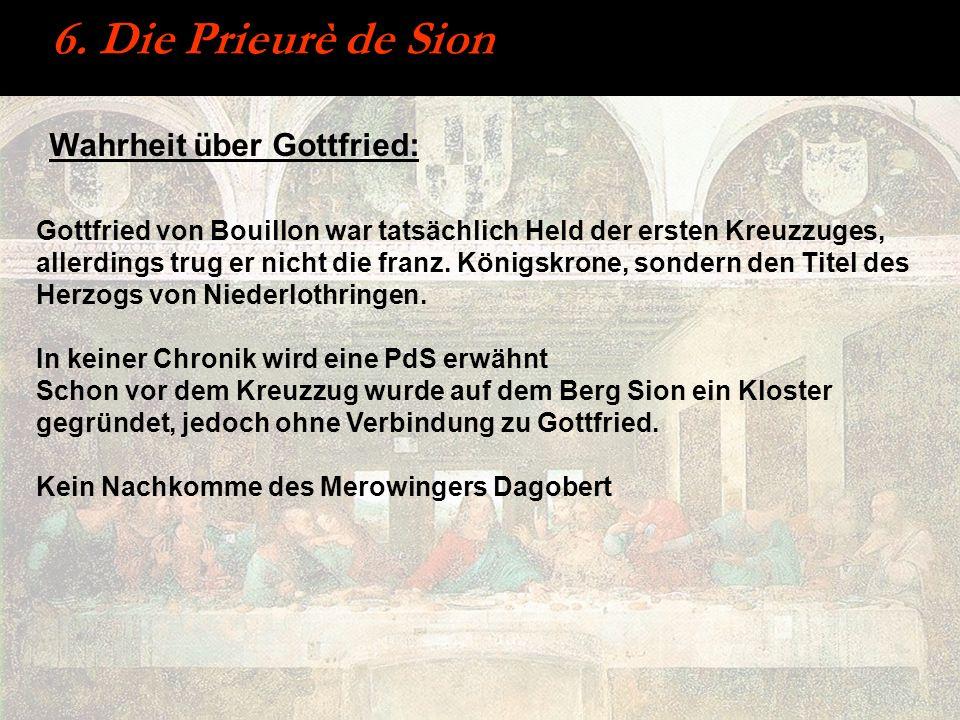 6. Die Prieurè de Sion Gottfried von Bouillon war tatsächlich Held der ersten Kreuzzuges, allerdings trug er nicht die franz. Königskrone, sondern den