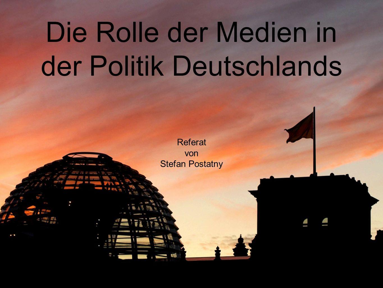 Die Rolle der Medien in der Politik Deutschlands Referat von Stefan Postatny