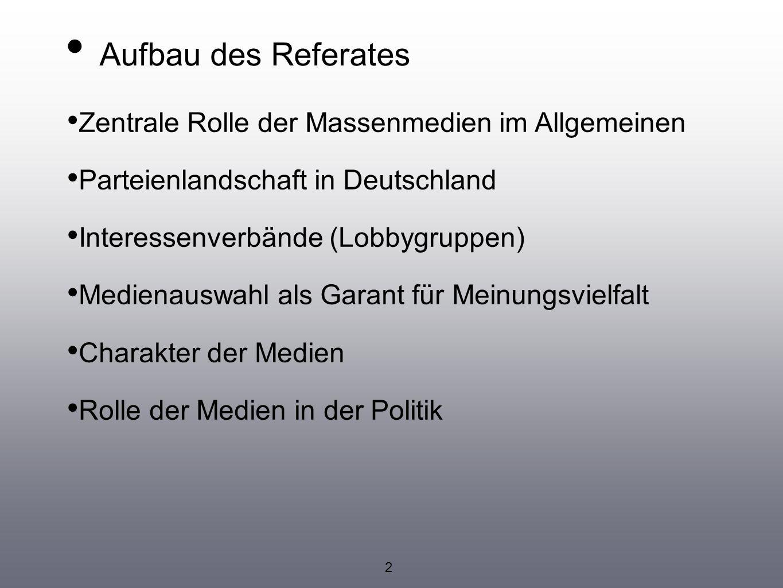 Aufbau des Referates Zentrale Rolle der Massenmedien im Allgemeinen Parteienlandschaft in Deutschland Interessenverbände (Lobbygruppen) Medienauswahl