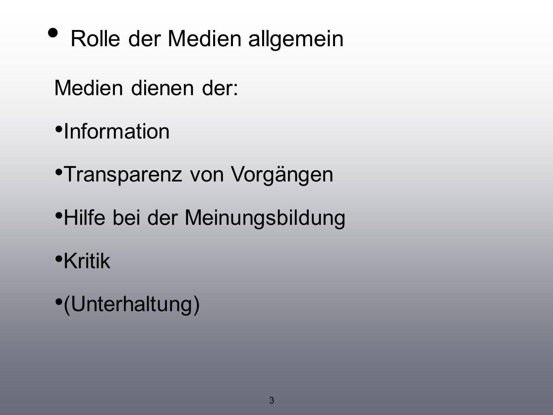 Medien dienen der: Information Transparenz von Vorgängen Hilfe bei der Meinungsbildung Kritik (Unterhaltung) Rolle der Medien allgemein 3
