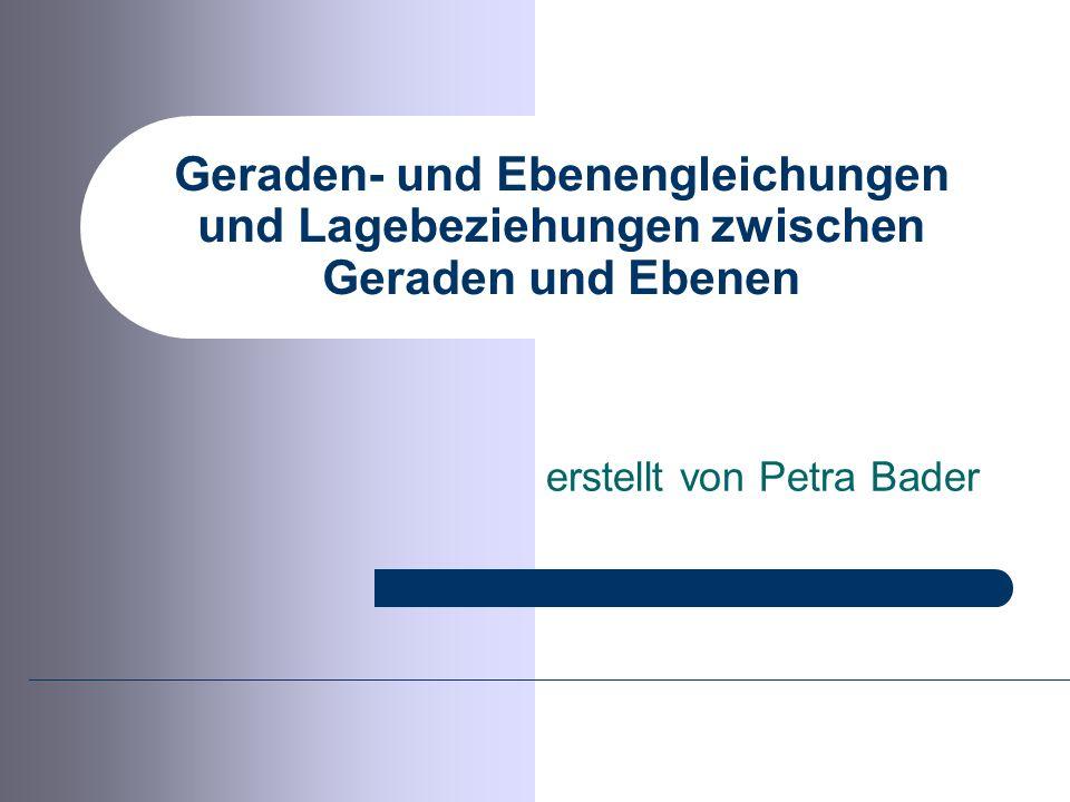 Geraden- und Ebenengleichungen und Lagebeziehungen zwischen Geraden und Ebenen erstellt von Petra Bader