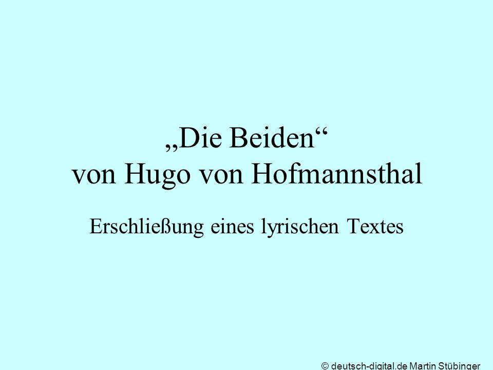 © deutsch-digital.de Martin Stübinger Die Beiden von Hugo von Hofmannsthal Erschließung eines lyrischen Textes
