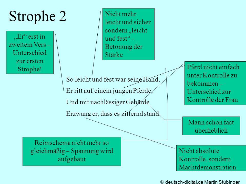 © deutsch-digital.de Martin Stübinger Strophe 2 So leicht und fest war seine Hand, Er ritt auf einem jungen Pferde, Und mit nachlässiger Gebärde Erzwa