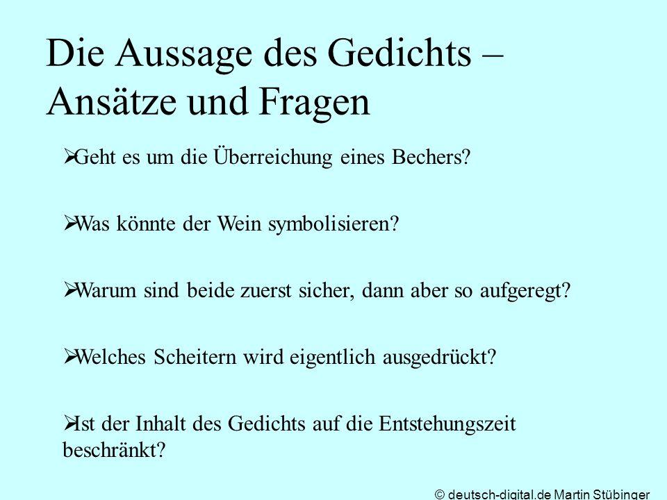 © deutsch-digital.de Martin Stübinger Die Aussage des Gedichts – Ansätze und Fragen Geht es um die Überreichung eines Bechers? Was könnte der Wein sym