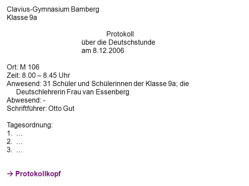 Clavius-Gymnasium Bamberg Klasse 9a Protokoll über die Deutschstunde am 8.12.2006 Ort: M 106 Zeit: 8.00 – 8.45 Uhr Anwesend: 31 Schüler und Schülerinn