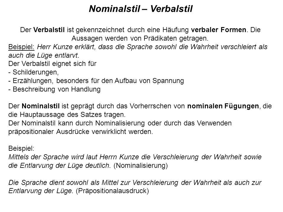 Nominalstil – Verbalstil Der Verbalstil ist gekennzeichnet durch eine Häufung verbaler Formen. Die Aussagen werden von Prädikaten getragen. Beispiel: