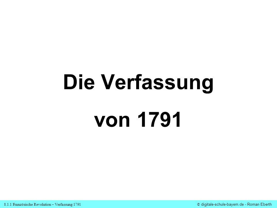 8.1.1 Französische Revolution – Verfassung 1791© digitale-schule-bayern.de - Roman Eberth Die Verfassung von 1791