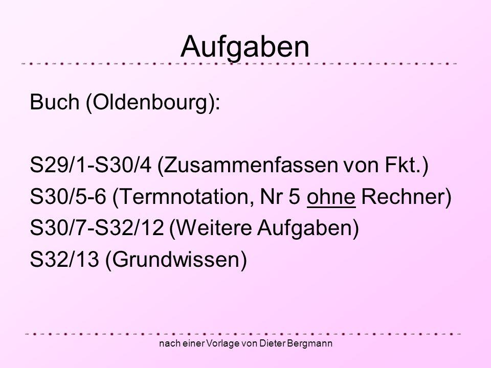 nach einer Vorlage von Dieter Bergmann Aufgaben Buch (Oldenbourg): S29/1-S30/4 (Zusammenfassen von Fkt.) S30/5-6 (Termnotation, Nr 5 ohne Rechner) S30