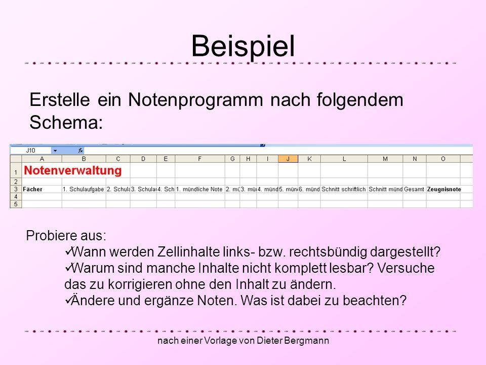 nach einer Vorlage von Dieter Bergmann Beispiel Erstelle ein Notenprogramm nach folgendem Schema: Probiere aus: Wann werden Zellinhalte links- bzw. re