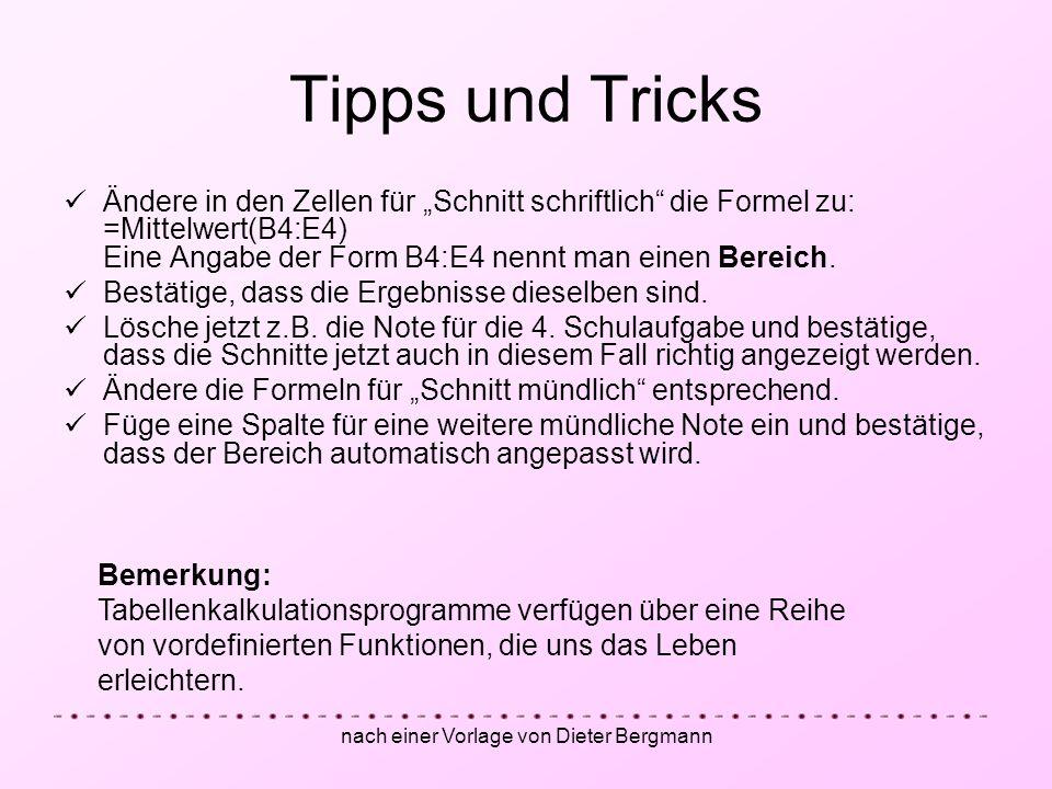 nach einer Vorlage von Dieter Bergmann Tipps und Tricks Ändere in den Zellen für Schnitt schriftlich die Formel zu: =Mittelwert(B4:E4) Eine Angabe der