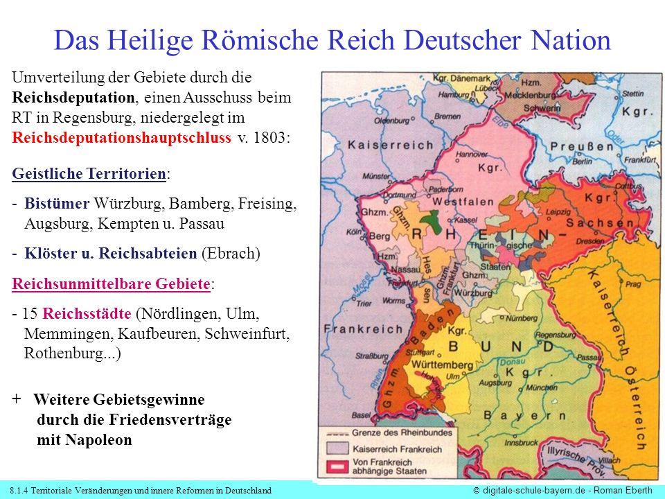 8.1.4 Territoriale Veränderungen und innere Reformen in Deutschland© digitale-schule-bayern.de - Roman Eberth Umverteilung der Gebiete durch die Reich