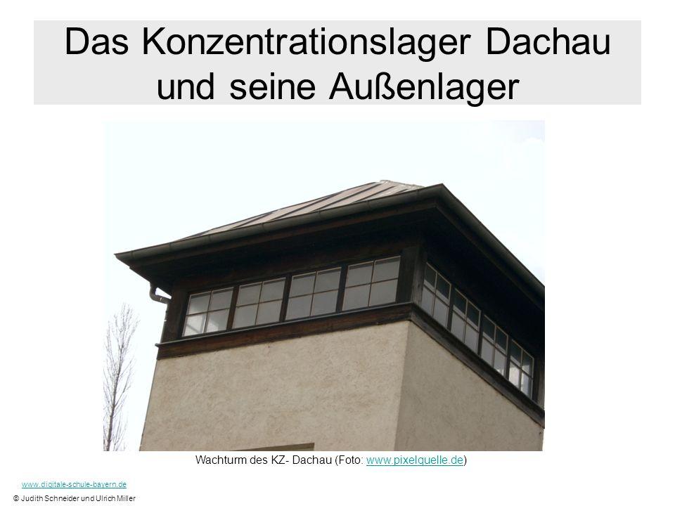 Das Konzentrationslager Dachau und seine Außenlager Wachturm des KZ- Dachau (Foto: www.pixelquelle.de)www.pixelquelle.de www.digitale-schule-bayern.de