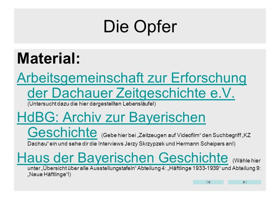 Die Opfer Material: Arbeitsgemeinschaft zur Erforschung der Dachauer Zeitgeschichte e.V. Arbeitsgemeinschaft zur Erforschung der Dachauer Zeitgeschich