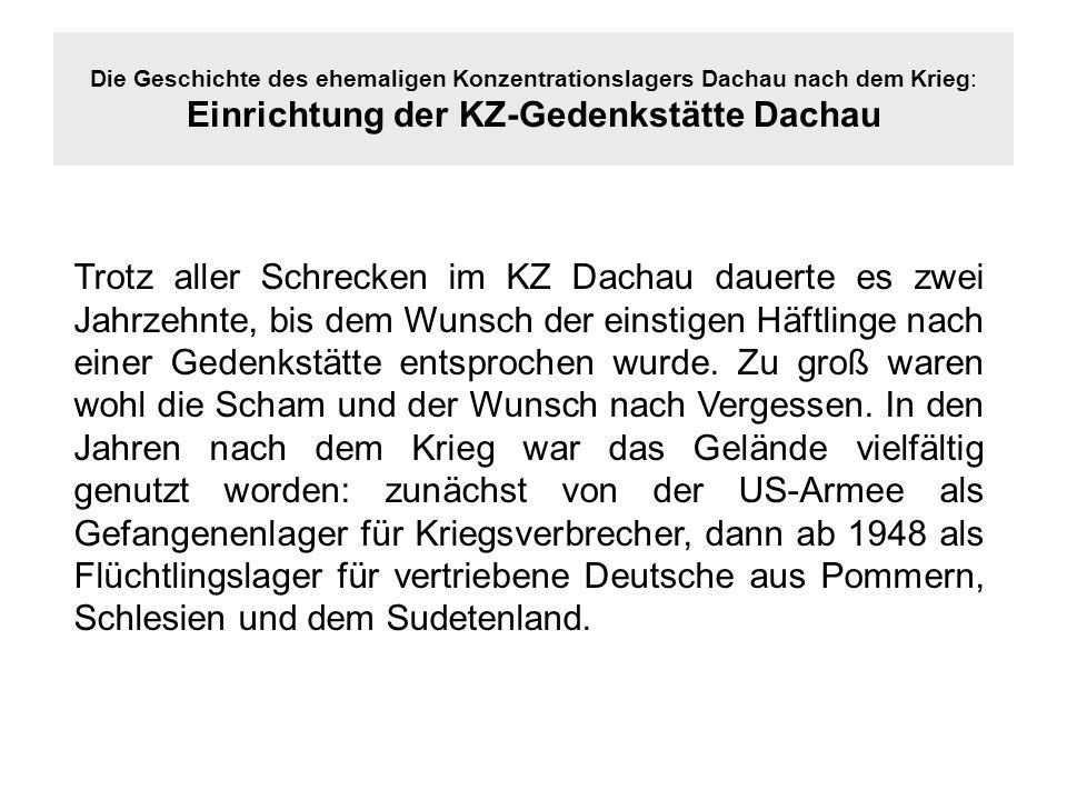 Die Geschichte des ehemaligen Konzentrationslagers Dachau nach dem Krieg: Einrichtung der KZ-Gedenkstätte Dachau Trotz aller Schrecken im KZ Dachau da