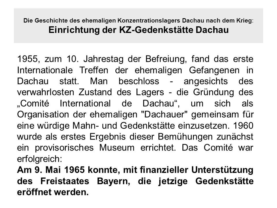 Die Geschichte des ehemaligen Konzentrationslagers Dachau nach dem Krieg: Einrichtung der KZ-Gedenkstätte Dachau 1955, zum 10. Jahrestag der Befreiung