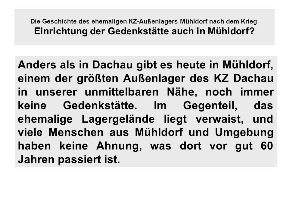 Anders als in Dachau gibt es heute in Mühldorf, einem der größten Außenlager des KZ Dachau in unserer unmittelbaren Nähe, noch immer keine Gedenkstätt