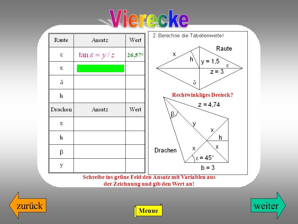 weiterzurück Rechtwinkliges Dreieck? Schreibe ins grüne Feld den Ansatz mit Variablen aus der Zeichnung und gib den Wert an! 26,57° Menue