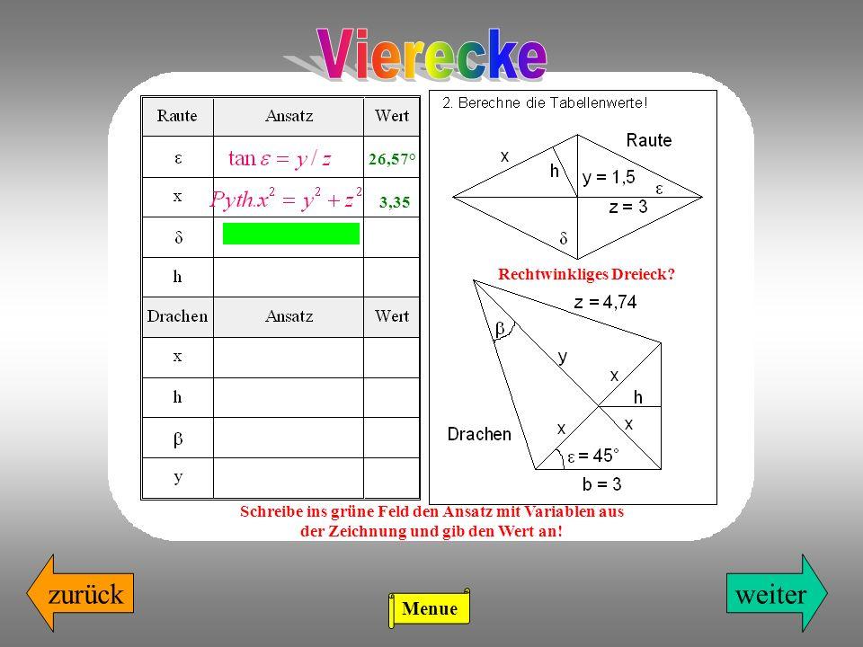 weiterzurück Rechtwinkliges Dreieck? Schreibe ins grüne Feld den Ansatz mit Variablen aus der Zeichnung und gib den Wert an! 26,57° 3,35 Menue