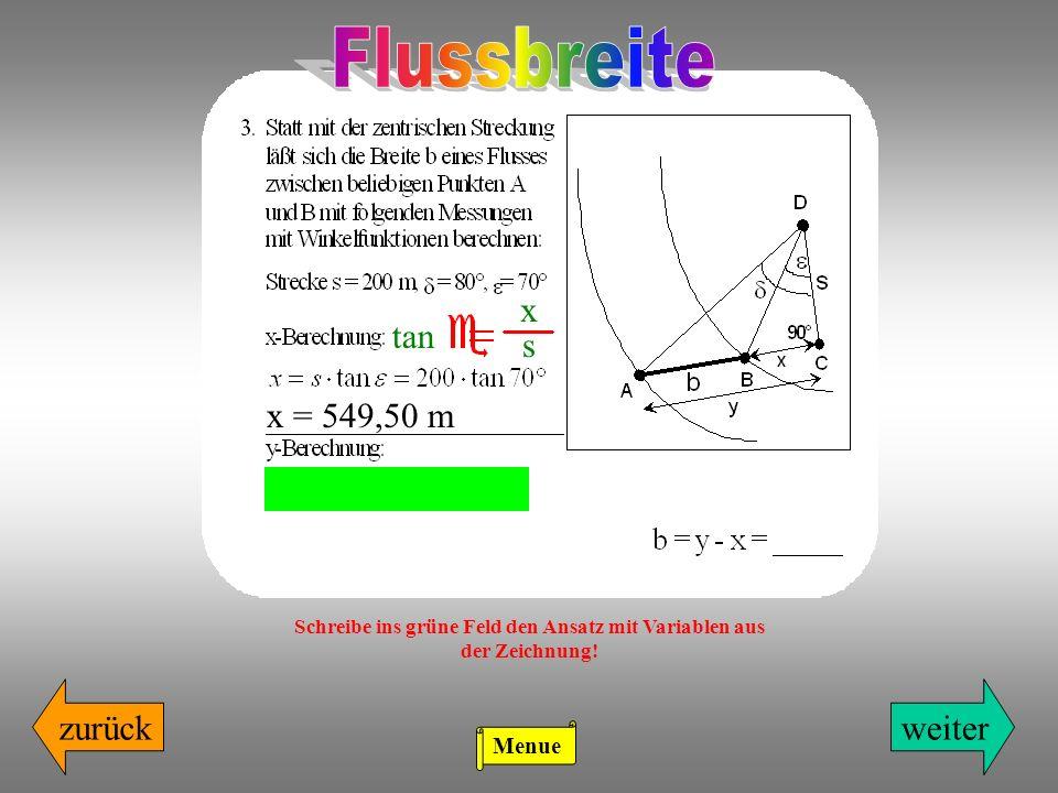 zurückweiter x s tan x = 549,50 m Schreibe ins grüne Feld den Ansatz mit Variablen aus der Zeichnung! Menue