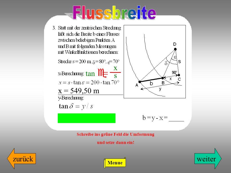 zurückweiter x s tan x = 549,50 m Schreibe ins grüne Feld die Umformung und setze dann ein! Menue