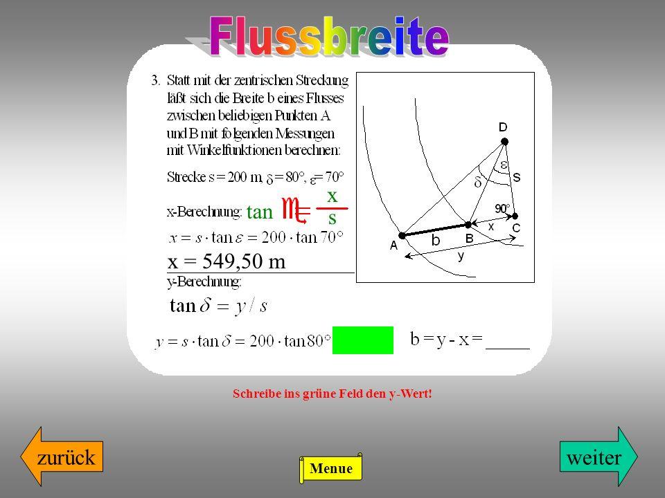 zurückweiter x s tan x = 549,50 m Schreibe ins grüne Feld den y-Wert! Menue