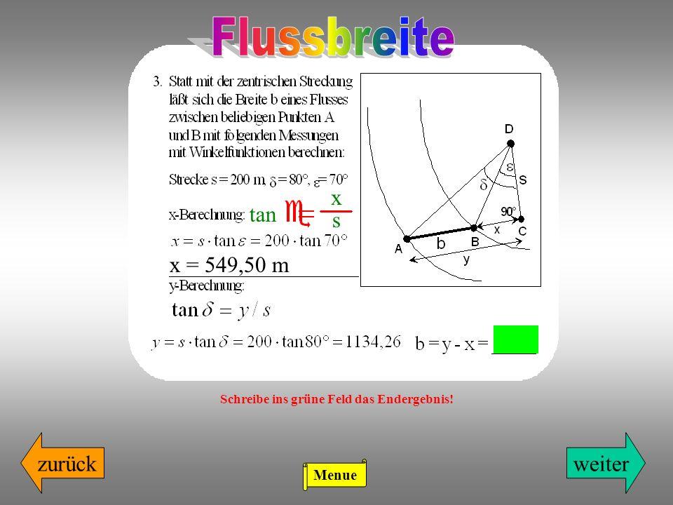 zurückweiter x s tan x = 549,50 m Schreibe ins grüne Feld das Endergebnis! Menue