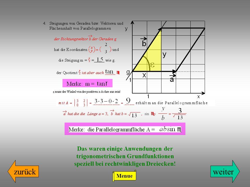 zurück Das waren einige Anwendungen der trigonometrischen Grundfunktionen speziell bei rechtwinkligen Dreiecken! weiter Menue