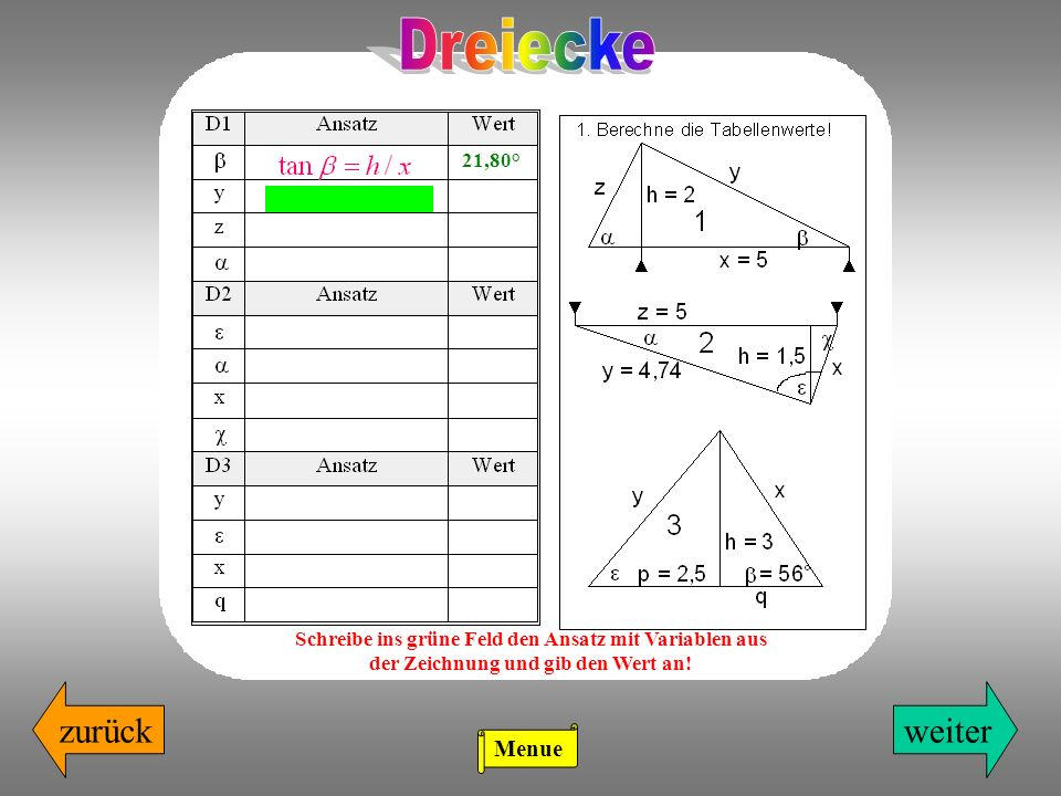 zurückweiter 21,80° Schreibe ins grüne Feld den Ansatz mit Variablen aus der Zeichnung und gib den Wert an! Menue