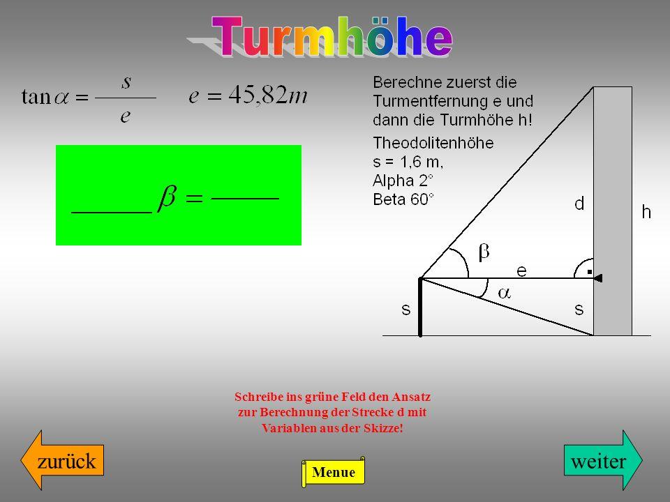 zurückweiter Schreibe ins grüne Feld den Ansatz zur Berechnung der Strecke d mit Variablen aus der Skizze! Menue