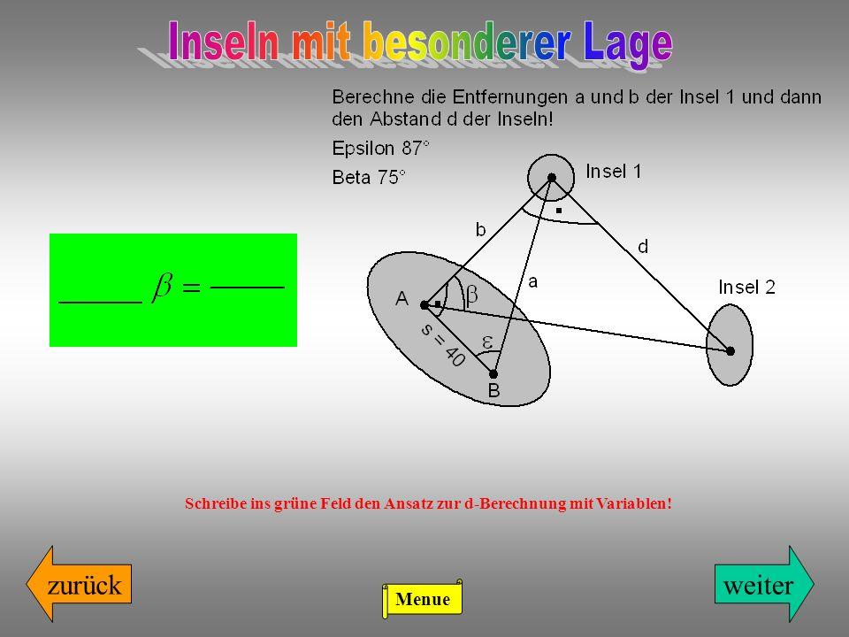 zurückweiter Schreibe ins grüne Feld den Ansatz zur d-Berechnung mit Variablen! Menue