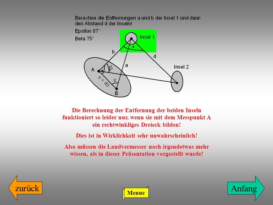 zurück Die Berechnung der Entfernung der beiden Inseln funktioniert so leider nur, wenn sie mit dem Messpunkt A ein rechtwinkliges Dreieck bilden! Die