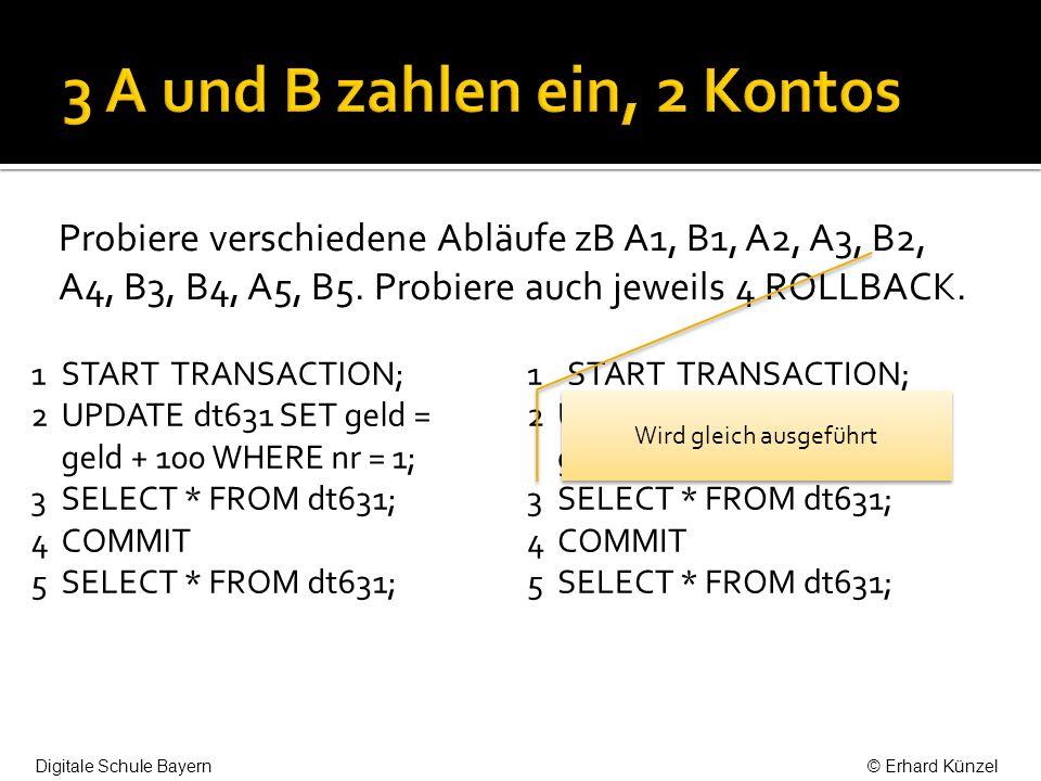 Probiere verschiedene Abläufe zB A1, B1, A2, A3, B2, A4, B3, B4, A5, B5. Probiere auch jeweils 4 ROLLBACK. 1 START TRANSACTION; 2 UPDATE dt631 SET gel