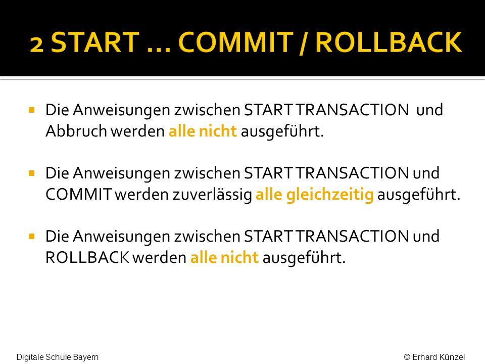 Die Anweisungen zwischen START TRANSACTION und Abbruch werden alle nicht ausgeführt. Die Anweisungen zwischen START TRANSACTION und COMMIT werden zuve
