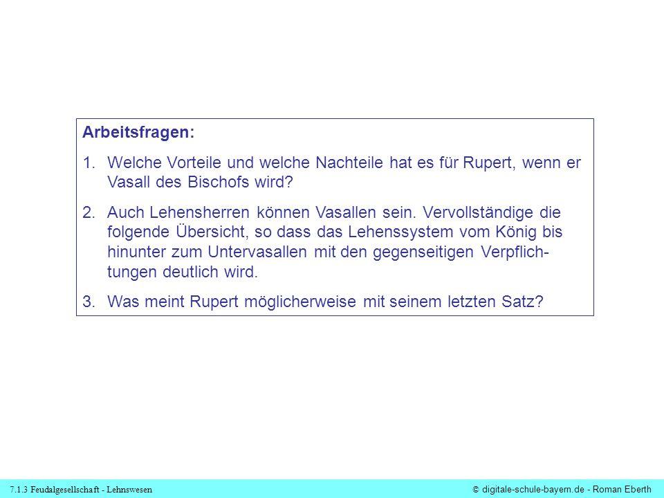 7.1.3 Feudalgesellschaft - Lehnswesen© digitale-schule-bayern.de - Roman Eberth Arbeitsfragen: 1.Welche Vorteile und welche Nachteile hat es für Ruper