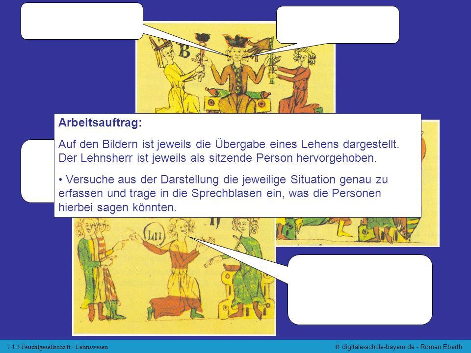 7.1.3 Feudalgesellschaft - Lehnswesen© digitale-schule-bayern.de - Roman Eberth Arbeitsauftrag: Auf den Bildern ist jeweils die Übergabe eines Lehens