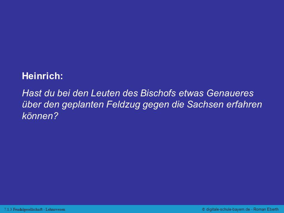 7.1.3 Feudalgesellschaft - Lehnswesen© digitale-schule-bayern.de - Roman Eberth Heinrich: Hast du bei den Leuten des Bischofs etwas Genaueres über den