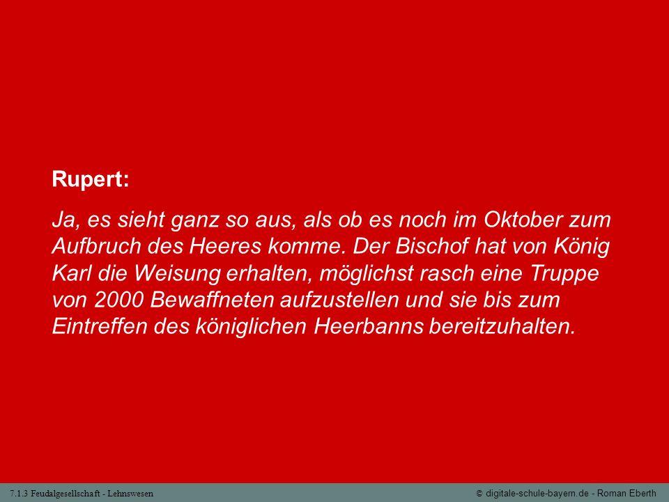 7.1.3 Feudalgesellschaft - Lehnswesen© digitale-schule-bayern.de - Roman Eberth Rupert: Ja, es sieht ganz so aus, als ob es noch im Oktober zum Aufbru