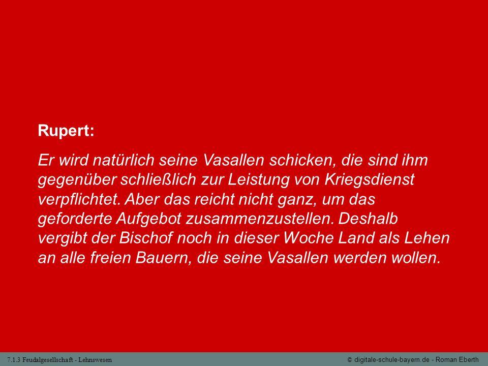 7.1.3 Feudalgesellschaft - Lehnswesen© digitale-schule-bayern.de - Roman Eberth Rupert: Er wird natürlich seine Vasallen schicken, die sind ihm gegenü