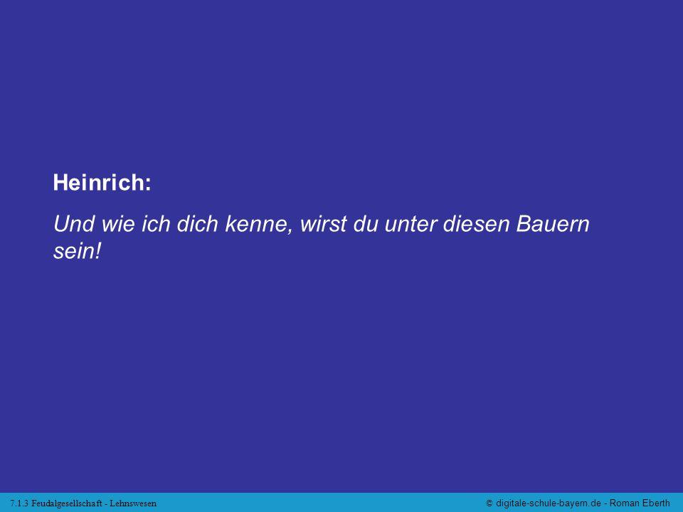 7.1.3 Feudalgesellschaft - Lehnswesen© digitale-schule-bayern.de - Roman Eberth Rupert: Ich überlege es mir ernstlich.
