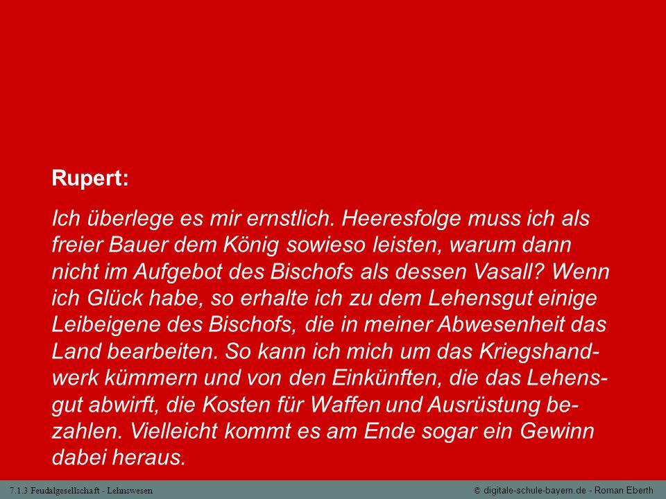 7.1.3 Feudalgesellschaft - Lehnswesen© digitale-schule-bayern.de - Roman Eberth Rupert: Ich überlege es mir ernstlich. Heeresfolge muss ich als freier