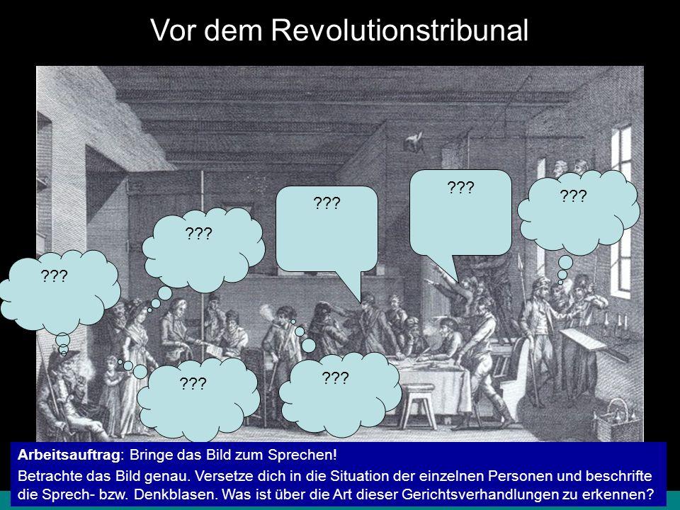 8.1.1 Französische Revolution – Terrorherrschaft© digitale-schule-bayern.de - Roman Eberth Vor dem Revolutionstribunal ??? Arbeitsauftrag: Bringe das