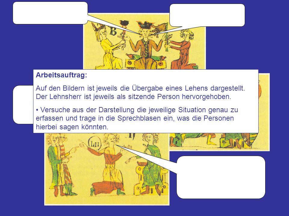 Arbeitsauftrag: Auf den Bildern ist jeweils die Übergabe eines Lehens dargestellt. Der Lehnsherr ist jeweils als sitzende Person hervorgehoben. Versuc