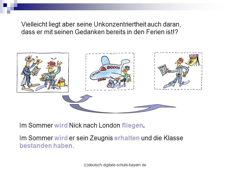 (c)deutsch.digitale-schule-bayern.de Vielleicht liegt aber seine Unkonzentriertheit auch daran, dass er mit seinen Gedanken bereits in den Ferien ist!