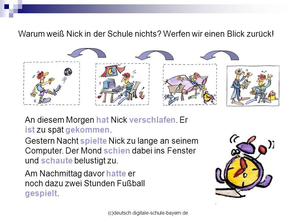 (c)deutsch.digitale-schule-bayern.de Warum weiß Nick in der Schule nichts? Werfen wir einen Blick zurück! An diesem Morgen hat Nick verschlafen. Er is