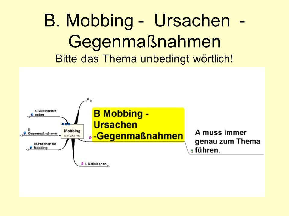 B. Mobbing - Ursachen - Gegenmaßnahmen Bitte das Thema unbedingt wörtlich!