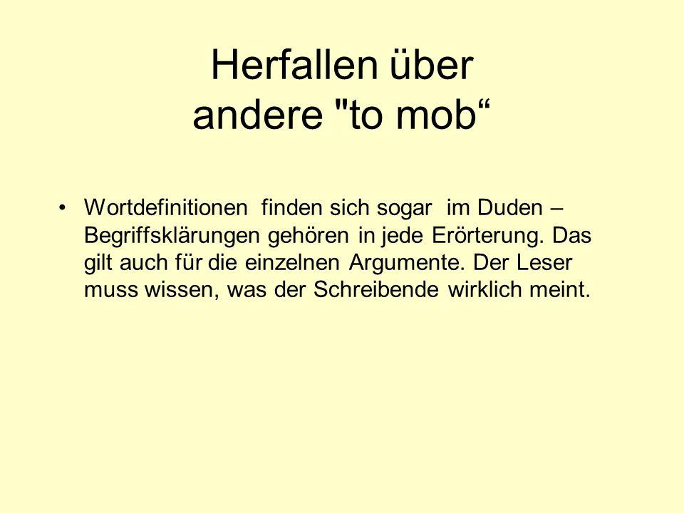 Herfallen über andere to mob Wortdefinitionen finden sich sogar im Duden – Begriffsklärungen gehören in jede Erörterung.