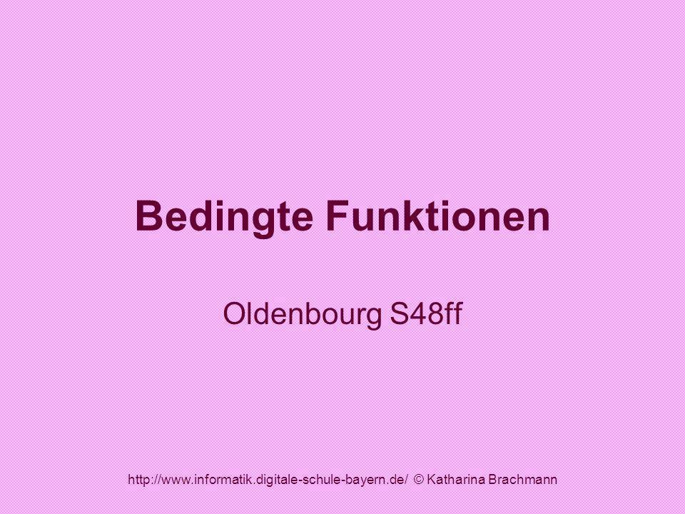 http://www.informatik.digitale-schule-bayern.de/ © Katharina Brachmann Bedingte Funktionen Oldenbourg S48ff
