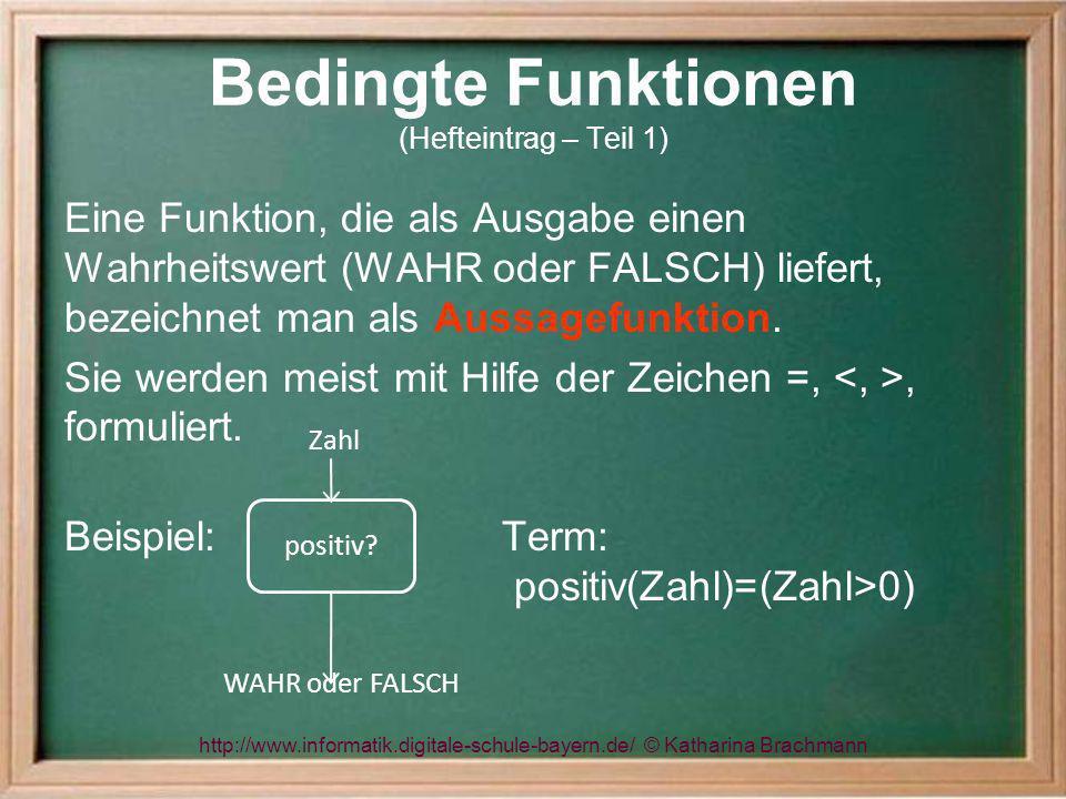 http://www.informatik.digitale-schule-bayern.de/ © Katharina Brachmann Bedingte Funktionen (Hefteintrag – Teil 1) Eine Funktion, die als Ausgabe einen