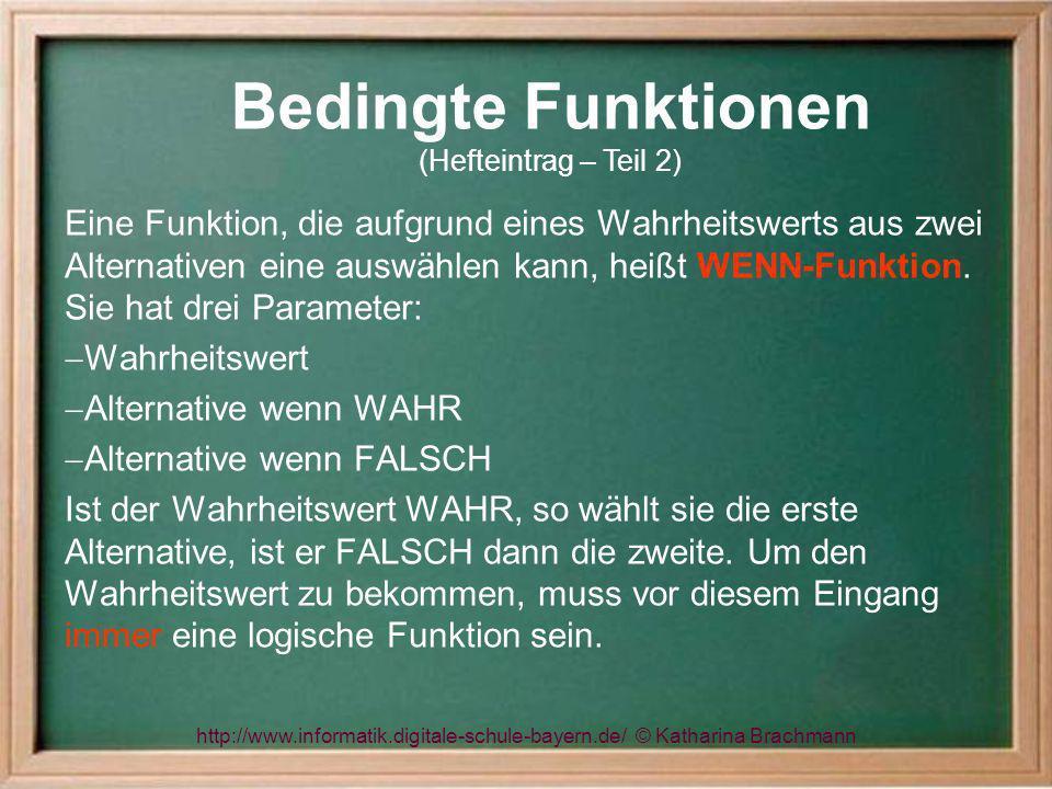http://www.informatik.digitale-schule-bayern.de/ © Katharina Brachmann Eine Funktion, die aufgrund eines Wahrheitswerts aus zwei Alternativen eine aus