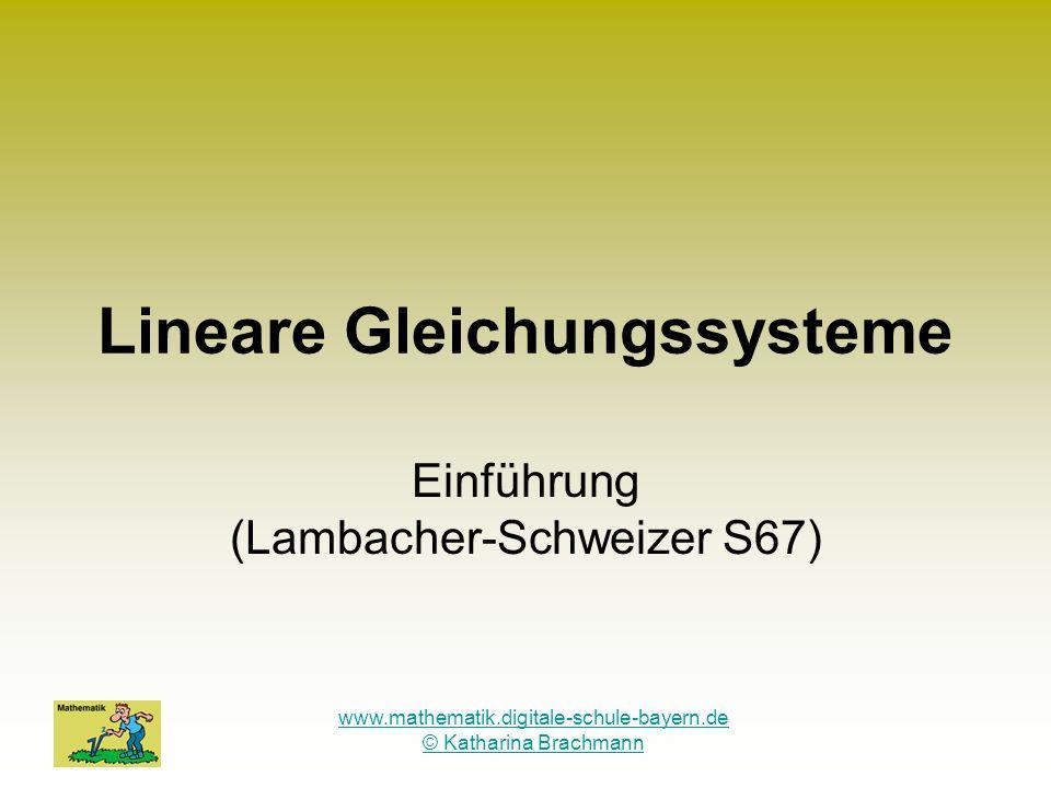www.mathematik.digitale-schule-bayern.de © Katharina Brachmann Lineare Gleichungssysteme Einführung (Lambacher-Schweizer S67)